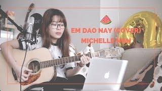Em dạo này/Ngọt (Cover) - Michelle Ngn