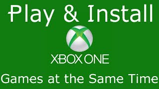 Xbox One Play & Install Games At Same Time! Tutorial
