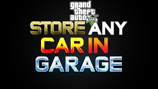 GTA 5 Online: How To Store ANY Car In Garage + SP Cars To