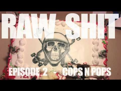 RAW SHIT EP2 - COPS N POPS