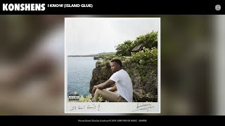 Konshens - I Know (Island Glue) (Audio)