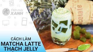 Cách làm matcha latte thạch trà xanh thơm lừng ngon như ngoài tiệm   Điện máy XANH