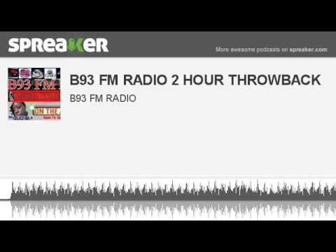 B93 FM RADIO 2 HOUR THROWBACK (made with Spreaker)