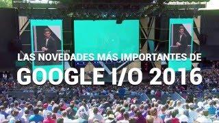 Google I/O 2016, resumen en 3 minutos