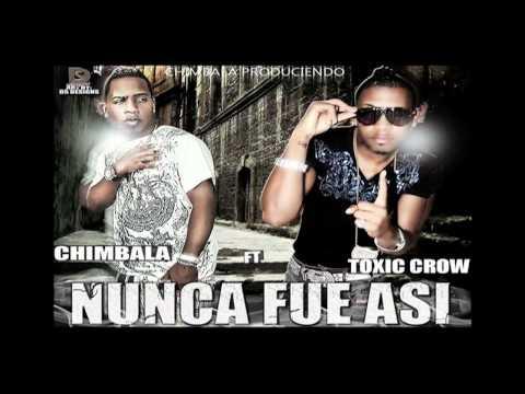 NUNCA FUE ASI - TOXIC CROW FT CHIMBALA  NUEVO DEMBOW ( 2012 )