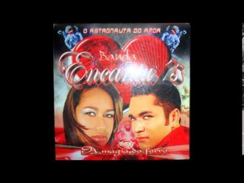 BANDA ENCANTUS VOL 02  ASTRONALTA DO AMOR CD 2010 COMPLETO  SO RELEMBRANDO EM 2015