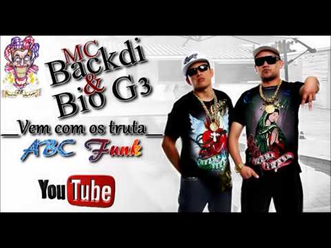 Mc Backdi & Bio G3 - Vem com os truta