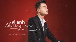 Vì Anh Thương Em - Phan Duy Anh [ MV Audio Lyric ]