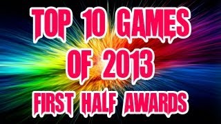 TOP 10 BEST GAMES OF 2013 - FIRST HALF AWARDS!!