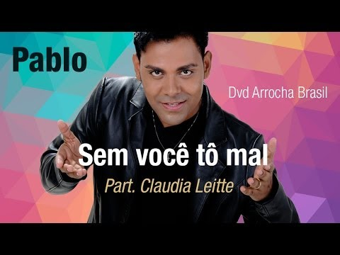 Pablo -- Sem Você Tô Mal - Part. Claudia Leitte (Dvd - Arrocha Brasil) Vídeo Oficial