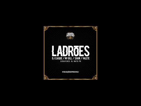 LADRÕES (Part. Dj Caique, MV Bill, Shaw e Valete)