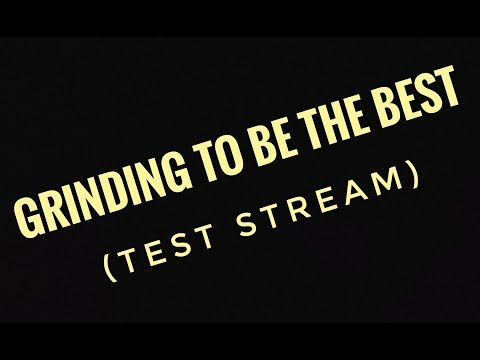 Grinding to be the best!! (test stream)