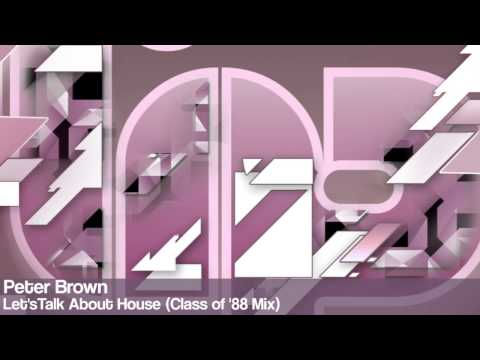 Peter Brown - Let'sTalk About House (Class of '88 Mix)