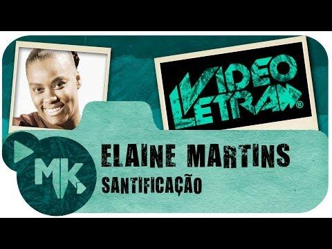 Elaine Martins - Santificação - Vídeo da LETRA Oficial HD MK Music (VideoLETRA®)