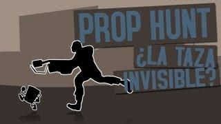 ¿LA TAZA INVISIBLE?  - PROP HUNT W/BERSGAMER & ALK4PON3