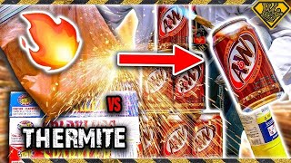 Root Beer vs Thermite
