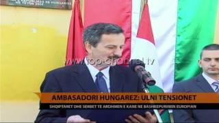 Ambasadori hungarez Ulni tensionet  Top Channel Albania  News  L