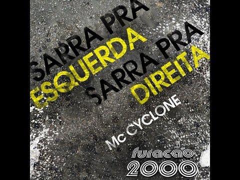 MC CYCLONE - SARRA PRA ESQUERDA, SARRA PRA DIREITA