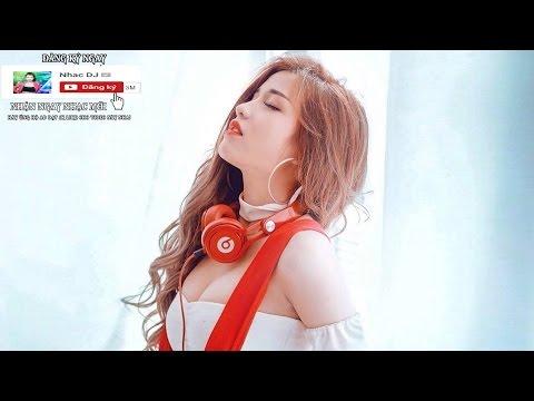 Nhạc Trẻ Remix 2017 - Nhạc Trẻ Remix 2016 - Nonstop Việt Mix - lk Nhạc Sàn Mới Nhất - Nhạc Trẻ 2017