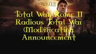 Total War: Rome II - Radious Total War Mod Announcement and Download Link