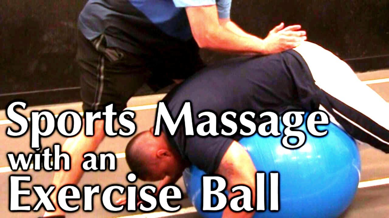 Lower Back Pain Massage: Exercise Ball, Sports Massage Techniques How ...