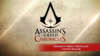 Assassin's Creed Chronicles - Launch Trailer