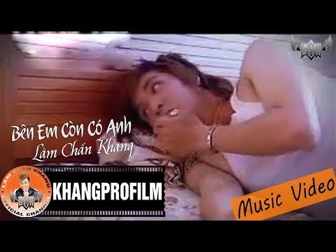 [MV] Bên Em Còn Có Anh - Lâm Chấn Khang