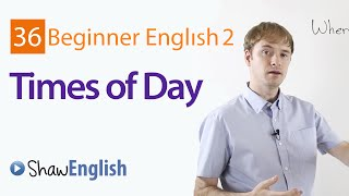 Express Different Times of Day in English, Beginner 2, Lesson 36