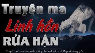 Linh Hồn Rửa Hận Và Oan Hồn Đêm Rằm - Truyện Ma Có Thật Việt Nam