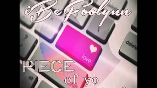 iBeFoolynn - Piece of Yo Love Official Song