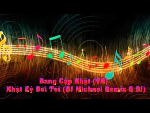 Nhật Ký Đời Tôi (DJ Michael Remix)