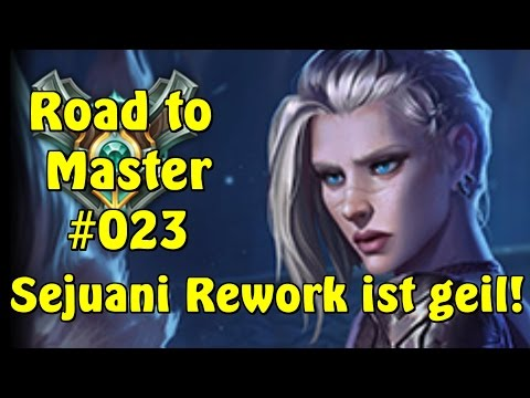 Sejuani Rework geht ab! | Road to Master #023 League of Legends Season 7 | German Guide