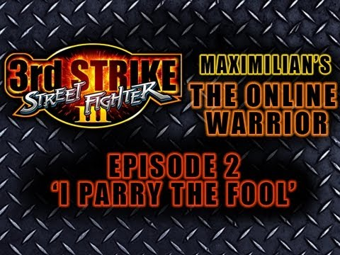 3rd STRIKE: Maximilian's THE ONLINE WARRIOR Episode 2: 'I PARRY THE FOOL!'