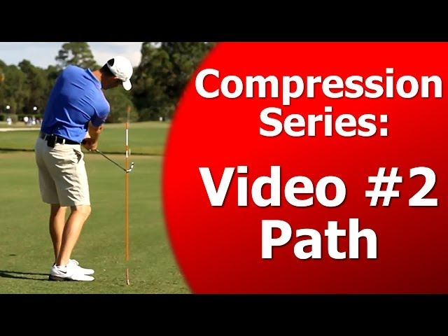 Golf's Compression Laws Series - Swing Path - Video 2 of 7
