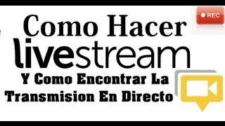 Como Hacer LiveStream Desde Tu Canal De Youtube Y Como Encontrar La Transmision En Directo