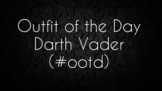 [OOTD- Outfit of the day- Darth Vader Inspired!] Video