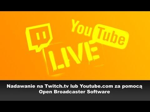 Nadawanie na Twitch.tv lub Youtube.com za pomocą Open Broadcaster Software