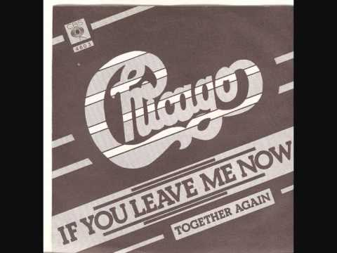 video if you leave me now chicago: