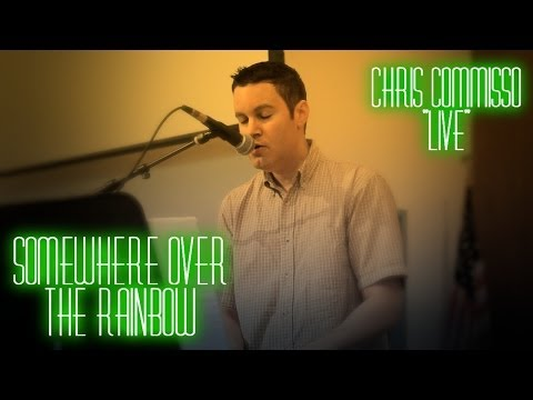 SOMEWHERE OVER THE RAINBOW live Chris Commisso (Judy Garland cover)