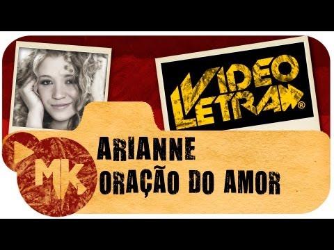 Arianne - ORAÇÃO DO AMOR -  Vídeo da LETRA Oficial HD MK Music (VideoLETRA®)