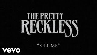 The Pretty Reckless - Kill Me
