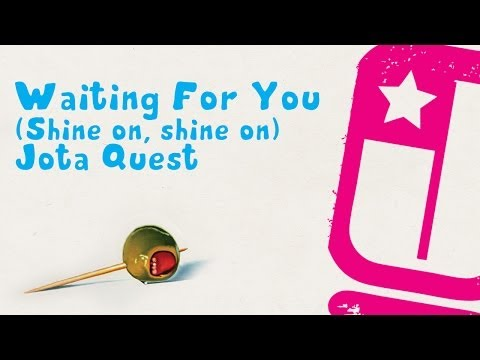 Waiting For You (Shine On, Shine On) - Jota Quest