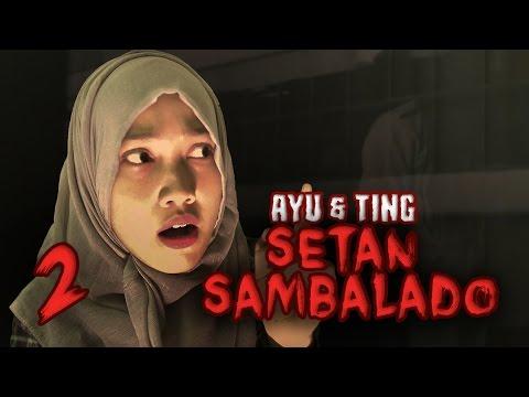 Ayu & Ting - Hantu Seram Setan Sambalado - Film Horor Komedi Eps 2