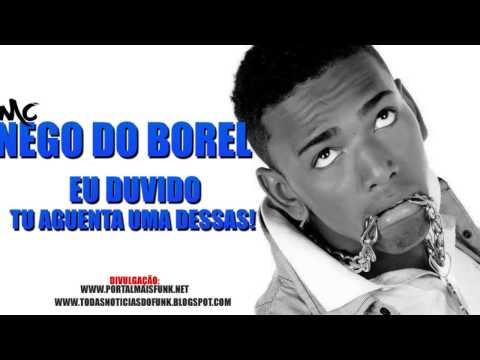 Mc Nego Do Borel -  eu duvido tu aguenta uma deessas (DJ YAGO GOMES )