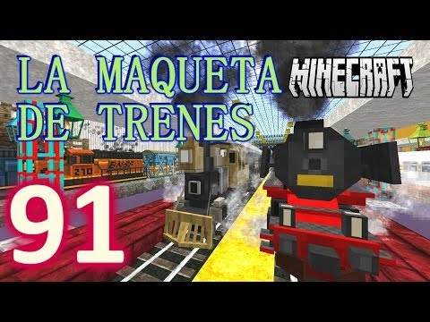 MINECRAFT !!LA MAQUETA DE TRENES!! [HD+] #91 - GamePlay Walkthrough