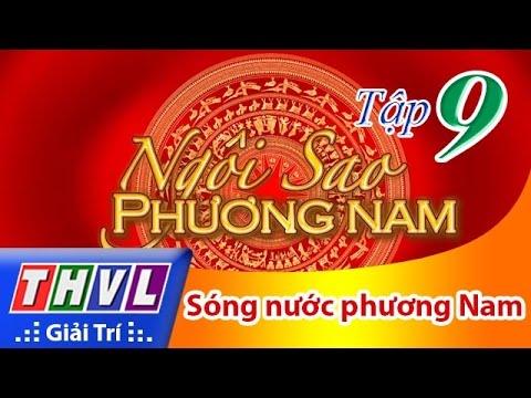 THVL | Ngôi sao phương Nam 2016 - Tập 9: Sóng nước phương Nam
