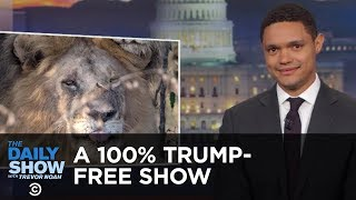 A 100% Trump-Free Show | The Daily Show