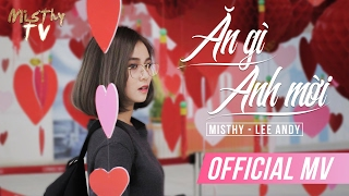 ĂN GÌ ANH MỜI | MISTHY - LEE ANDY | Valentine 2017 | OFFICIAL MV