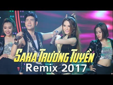 Saka Trương Tuyền Remix 2017 - Lk Nhạc Trữ Tình Remix Hay Nhất Saka Trương Tuyền 2017 | LK Sến Nhảy