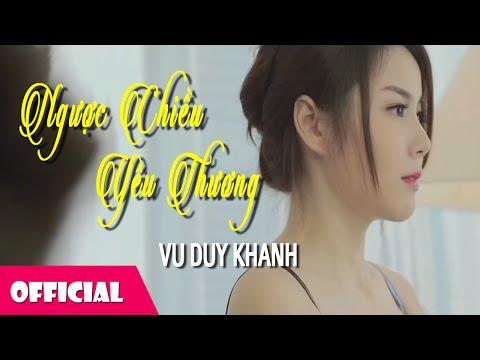 Ngược Chiều Yêu Thương   Vũ Duy Khánh [Official MV + Behind The Scenes]   Full HD 1080p